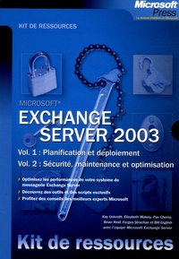 Kay Unkroth et Elisabeth Molony - Exchange Server 2003 Coffret 2 volumes : Volume 1, Planification et déploiement ; Volume 2, Sécurité, maintenance et optimisation.