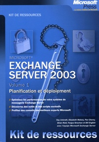 Kay Unkroth et Bill English - Exchange Server 2003 - Volume 1, Planification et déploiement.