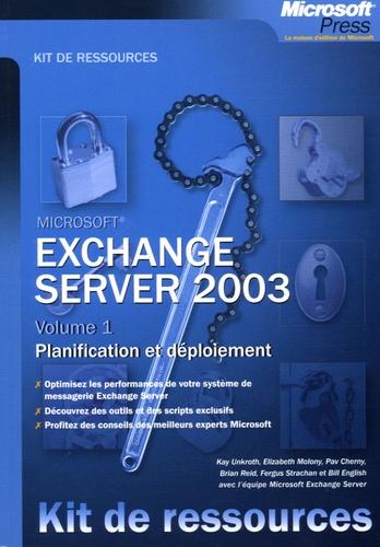 Kay Unkroth et Bill English - Exchange Server 2003 - Volume 1, Planification et déploiement.