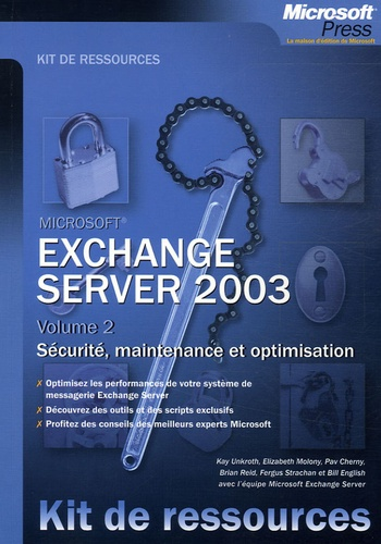 Kay Unkroth et Brian Reid - Exchange Server 2003 - Volume 2, Sécurité, maintenance et optimisation.