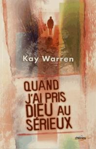 Kay Warren - Quand j'ai pris Dieu au sérieux.