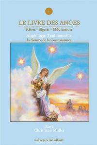 Kaya et C Muller - Le livre des anges - Rêves, signes, méditation.