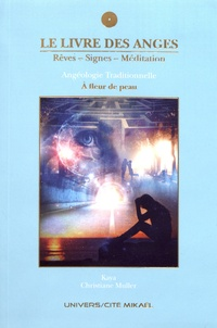 Kaya et Christiane Muller - Le livre des anges. Rêves, signes, méditation - Angéologie traditionnelle. Tome 5, A fleur de peau.