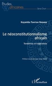 Kayamba Tshitshi Ndouba - Le néoconstitutionnalisme africain - Tendances et trajectoires.