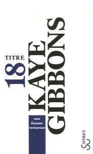 Kaye Gibbons - Une femme vertueuse.