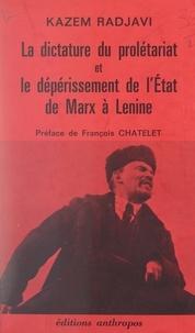 Kazem Radjavi et François Chatelet - La dictature du prolétariat et le dépérissement de l'État, de Marx à Lénine.