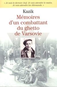 Kazik - Mémoires d'un combattant du Ghetto de Varsovie.