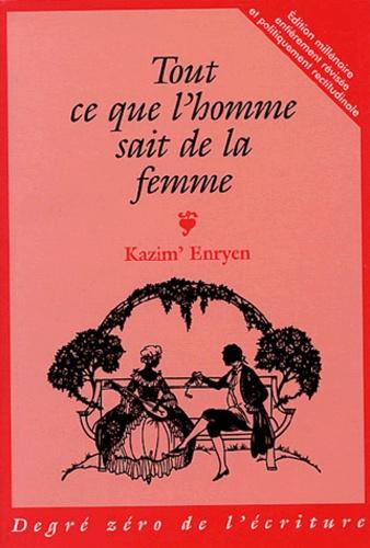 Kazim' Enryen - Tout ce que l'homme sait de la femme.