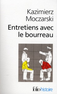 Kazimierz Moczarski - Entretiens avec le bourreau.