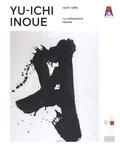 Kazue Mathon-Kurihara et Nao Otsuka - Yu-Ichi Inoue (1916-1985) - La calligraphie libérée.