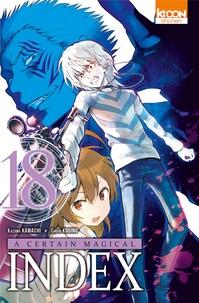 Kazuma Kamachi et Chuya Kogino - A certain magical Index Tome 18 : .