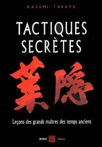 Kazumi Tabata - Tactiques secrètes - Leçons martiales des grands maîtres des temps anciens.