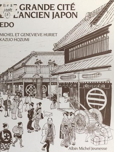 Kazuo Hozumi et Geneviève Huriet - Une grande cité de l'ancien Japon, Edo.