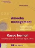 Kazuo Inamori - Amoeba management - Gestion dynamique pour une adaptation rapide au marché.