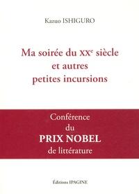 Kazuo Ishiguro - Ma soirée du XXe siècle et autres petites incursions - Conférence du prix Nobel de littérature 2017.