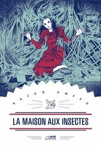 Kazuo Umezu - La maison aux insectes.