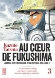 Kazuto Tatsuta - Au coeur de Fukushima Tome 3 : .