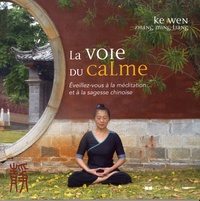 Livres à téléchargement gratuit Scribd La voie du calme  - Eveillez-vous à la méditation... et à la sagesse chinoise 9782702915431  en francais par Ke Wen