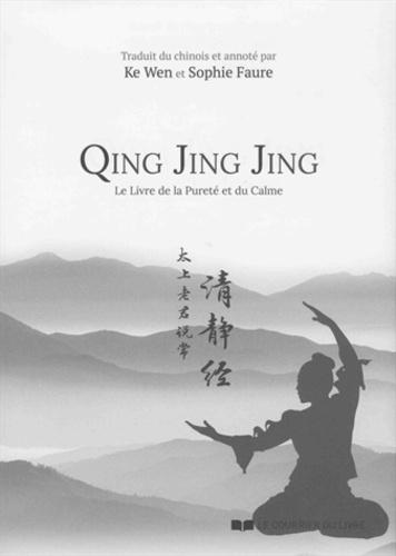Ke Wen et Sophie Faure - Qing Jing Jing - Le livre de la pureté et du calme.