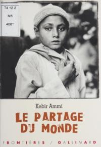 Kebir Mustapha Ammi - Le partage du monde - Récit.