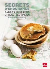 Kecily Berg et Kristof Berg - Secrets d'endurance - Barres, boissons et recettes maison.
