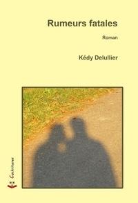 Kedy Delullier - Rumeurs fatales.