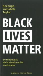 Keeanga-Yamahtta Taylor - Black Lives Matter - Le renouveau de la révolte noire américaine.