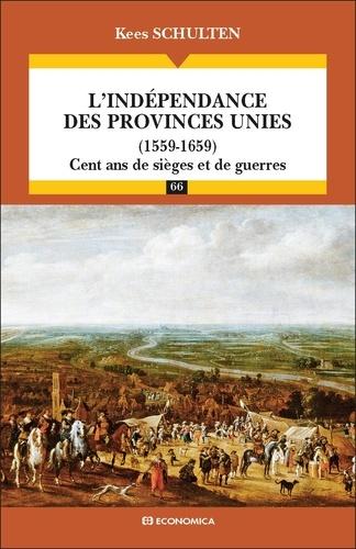 Kees Schulten - L'indépendance des Provinces Unies (1559-1659) - Cent ans de sièges et de guerres.