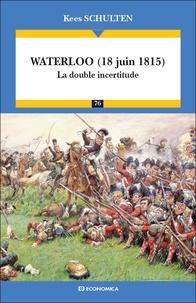 Kees Schulten - Waterloo (18 juin 1815) - La double incertitude.