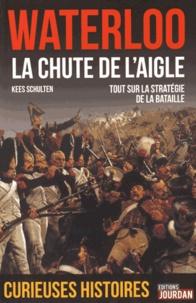 Kees Schulten - Waterloo 1815, la chute de l'Aigle.
