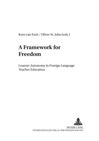 Kees Van esch et Oliver St. john - A Framework for Freedom - Learner Autonomy in Foreign Language Teacher Education.