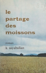 Kégham Sayabalian - Le partage des moissons.
