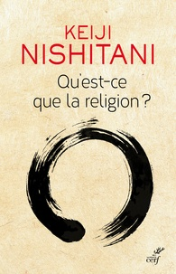 Keiji Nishitani - Qu'est-ce que la religion ?.