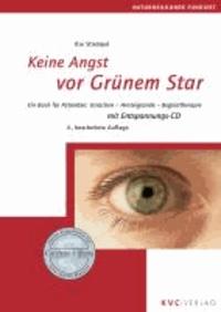 Keine Angst vor Grünem Star - Ein Buch für Patienten: Ursachen - Hintergründe - Begleittherapie.
