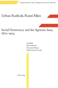 Keitch Hitchins et Raymond Markey - Urban Radicals, Rural Allies - Social Democracy and the Agrarian Issue, 1870-1914.