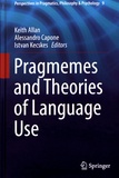 Keith Allan et Alessandro Capone - Pragmemes and Theories of Language Use.
