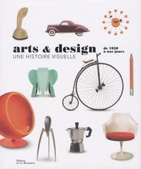 Keith Baker et Jonathan-M Woodham - Arts & design, une histoire visuelle - De 1850 à nos jours.