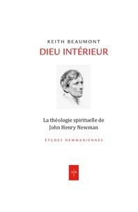 Keith Beaumont - Dieu intérieur - La théologie spirituelle de John Henry Newman.