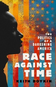 Keith Boykin - Race Against Time - The Politics of a Darkening America.