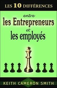 Keith Cameron Smith - Les 10 différences entre les entrepreneurs et les employés.