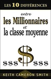 Keith Cameron Smith - Les 10 différences entre les Millionnaires et la classe moyenne.