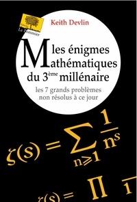 Keith Devlin - Énigmes mathématiques du 3e millénaire.