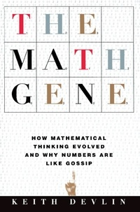 Keith Devlin - The Math Gene - How Mathematical Thinking Evolved And Why Numbers Are Like Gossip.