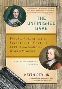 Keith Devlin - The Unfinished Game - Pascal, Fermat, and the Seventeenth-Century Letter that Made the World Modern.