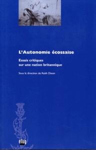 Keith Dixon - L'Autonomie écossaise - Essai critique sur la nation britannique.