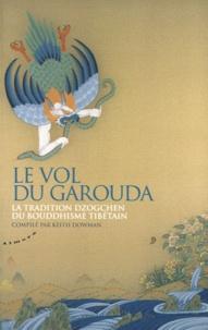 Keith Dowman - Le vol du Garouda - La tradition dzogchen du bouddhisme tibétain.