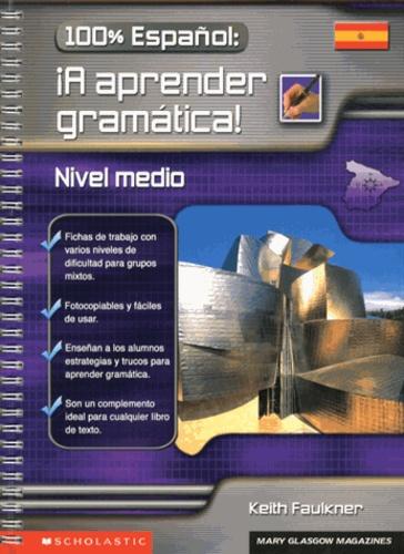 Keith Faulkner - 100% español: A aprender gramática! - Nivel medio.