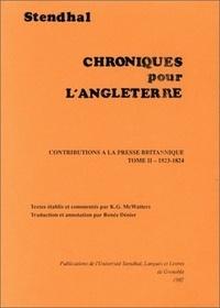 Keith-G McWatters et Renée Dénier - Stendhal : Chroniques pour l'Angleterre, contributions à la presse britannique - Tome 2, 1823-1824.