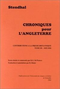 Keith-G McWatters et Renée Dénier - Stendhal : Chroniques pour l'Angleterre, contributions à la presse britannique. - Tome 3, 1825-1826.