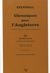 Keith-G McWatters et Renée Dénier - Stendhal : Chroniques pour l'Angleterre, contributions à la presse britannique. - Tome 5, 1824-1825.
